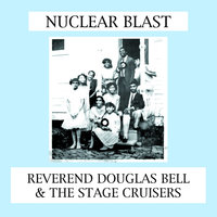 Nuclear Blast — Reverend Douglas Bell & The Stage Cruisers