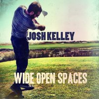 Wide Open Spaces — Josh Kelley
