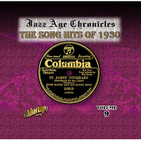 Jazz Age Chronicles Vol. 9: The Song Hits of 1930 — Duke Ellington, Isham Jones, Bing Crosby, Paul Whiteman, Wingy Manone & Red Nichols And His Five Pennies