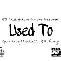 Used To — EPO, Q da Youngin, Young Wreckless
