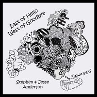 East of Hello, West of Goodbye — Stephen Anderson & Jesse Anderson