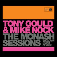 Monash Sessions: Tony Gould & Mike Nock — Mike Nock, Tony Gould, Monash Sessions