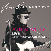 Astral Weeks: Live at the Hollywood Bowl — Van Morrison