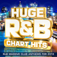 Huge R&B Chart Hits - RnB Massive Club Anthems for 2013 (R and B) — RnB Chart Remixerz