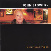 Everything You Do — John Stowers