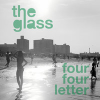 Four Four Letter — The Glass