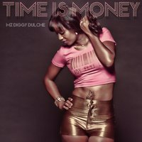 Time Is Money — Mz Diggy Dulche