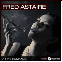 A Fine Romance — Fred Astaire, Irving Berlin
