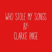Who Stole My Songs — Clarke Paige