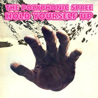 Hold Yourself Up — The Polyphonic Spree