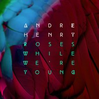 Roses While We're Young EP — Andre Henry