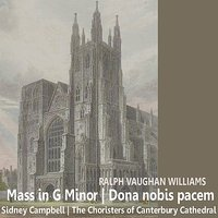 Williams: Mass in G Minor, Dona nobis pacem — BBC Symphony Orchestra, BBC Symphony Chorus, Sidney Campbell, Ralph Vaughan Williams 1872 - 1958, The Choristers Of Canterbury Cathedral