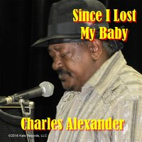 Since I Lost My Baby — Charles Alexander