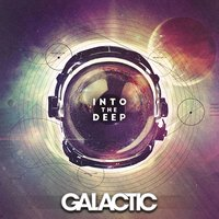 Into The Deep — Galactic