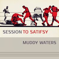 Session To Satisfy — Muddy Waters