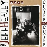 Cover To Cover — The Jeff Healey Band