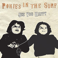 See You Happy — Ponies In The Surf
