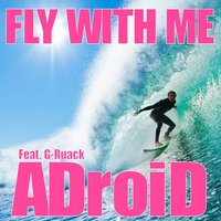 Fly with Me — ADroiD, G-RuaCk