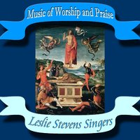 Music of Worship and Praise — Leslie Stevens Singers