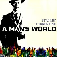 A Mans World — Stanley Turrentine