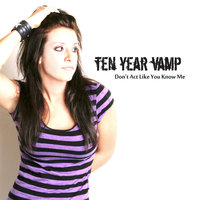 Don't Act Like You Know Me — Ten Year Vamp