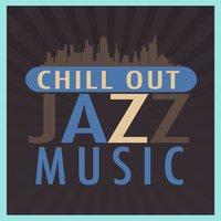 Chillout Jazz Music — Chillout, Relaxing Instrumental Jazz Academy, Relaxing Instrumental Jazz Ensemble, Chillout|Relaxing Instrumental Jazz Academy|Relaxing Instrumental Jazz Ensemble