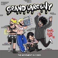 Grand Larceny — The Movement in Codes