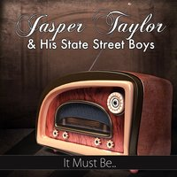 It Must Be.. — Jasper Taylor And His State Street Boys