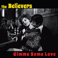 Gimme Some Love — The Believers