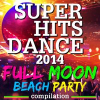Super Hits Dance 2014 (Full Moon Beach Party Compilation) — сборник