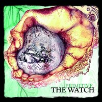 Primitive — The Watch