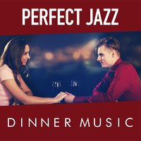 Perfect Jazz Dinner Music — Perfect Dinner Music