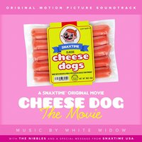 Cheese Dog: The Movie — White Widow, The Nibbles & Snaxtime Usa