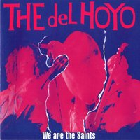 We Are The Saints — The Del Hoyo