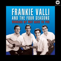 Working My Way Back To You — Frankie Valli & The Four Seasons
