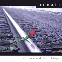 She Walked With Kings — Renata
