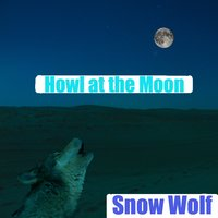 Howl At the Moon — Snow Wolf