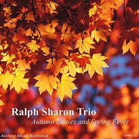Autumn Leaves And Spring Fever — Ralph Sharon Trio