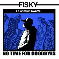No Time for Goodbyes — Fisky