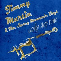 Easily Stop Time — Jimmy Martin & The Sunny Mountain Boys
