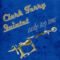 Easily Stop Time — Clark Terry Quintet