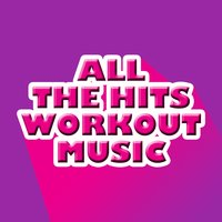 All the Hits Workout Music — Workout Music