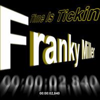 Time Is Tickin — Franky Miller