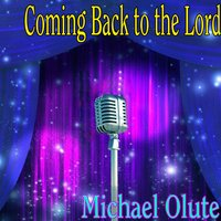Coming Back to the Lord — Michael Olute