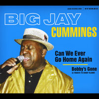 Can We Ever Go Home Again — Big Jay Cummings