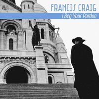I Beg Your Pardon — Francis Craig