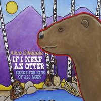 If I Were an Otter: Songs for Kids of All Ages — Alice Di Micele