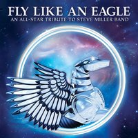 Fly Like an Eagle - An All-Star Tribute to Steve Miller Band — Varioius Artists