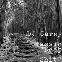 """Deep Shit"" — DJ Carey Classic"