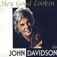 Hey Good Lookin' — John Davidson